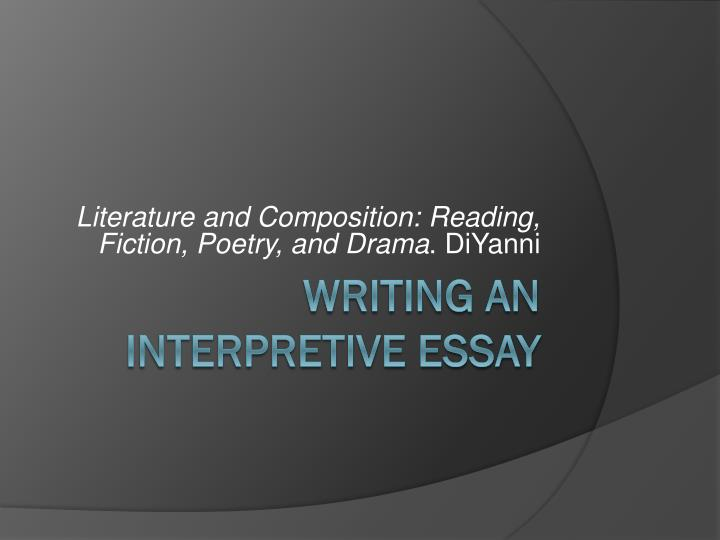 writing interpretive essays Interpretative argument for interpretive arguments about literature  (2 optional essay-writing resources are attached below) writing a thesis.