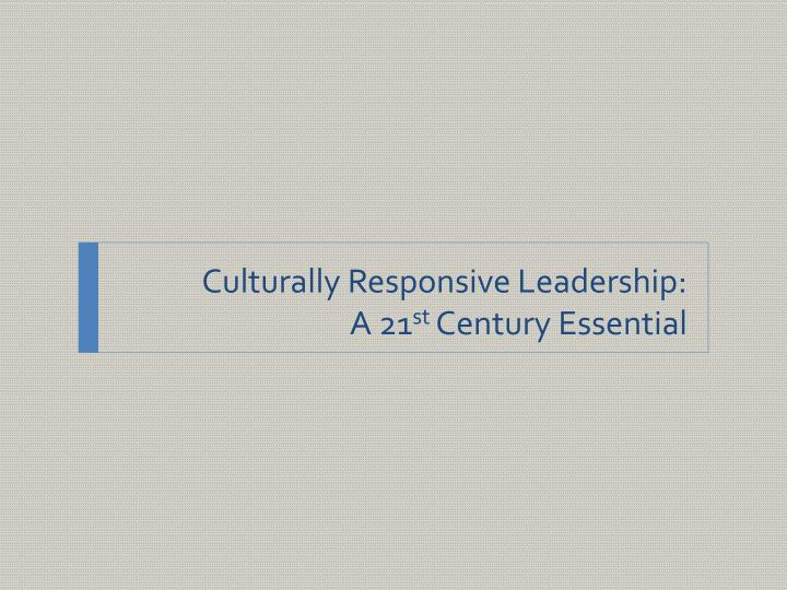 Culturally Responsive Leadership: