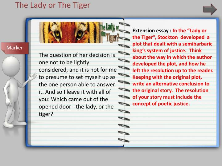 the lady or the tiger argumentative essay The kingdom described in the lady or the tiger the short story the lady or the tiger is quite captivating and keeps one on edge argumentative essay (45).