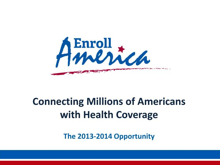 connecting millions of americans with health coverage n.