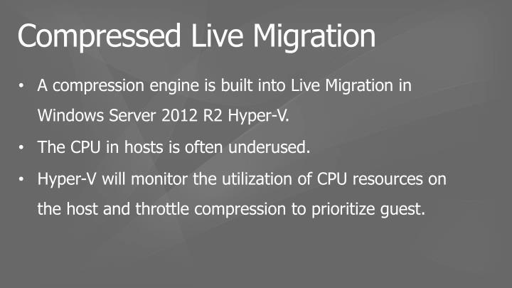 A compression engine is built into Live Migration in Windows Server 2012 R2 Hyper-V.