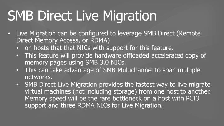 Live Migration can be configured to leverage SMB Direct (Remote Direct Memory Access, or