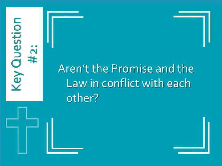 Aren't the Promise and the Law in conflict with each other?