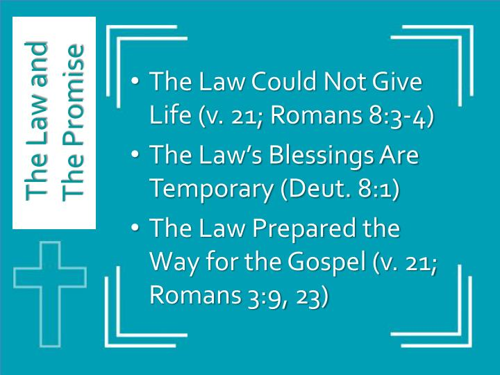 The Law Could Not Give Life (v. 21; Romans 8:3-4)