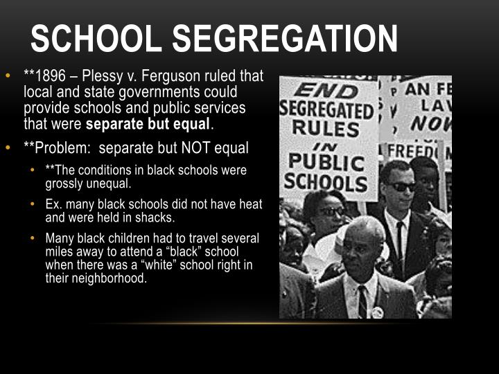 **1896 – Plessy v. Ferguson ruled that local and state governments could provide schools and public services that were