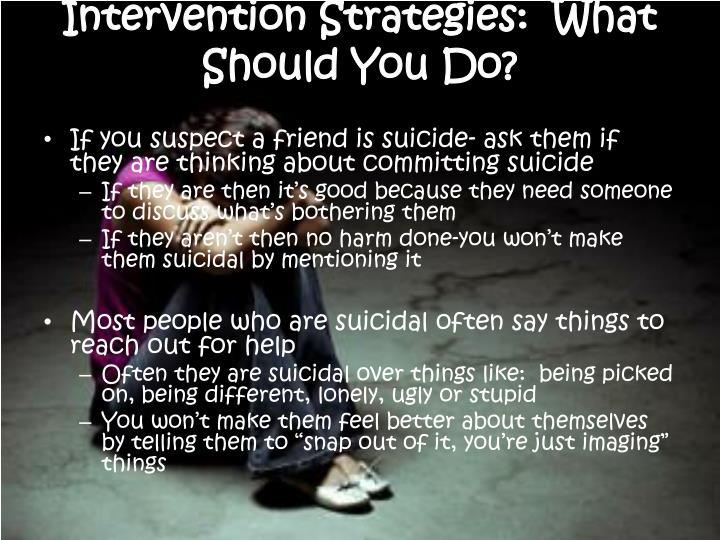 Intervention Strategies:  What  Should You Do?