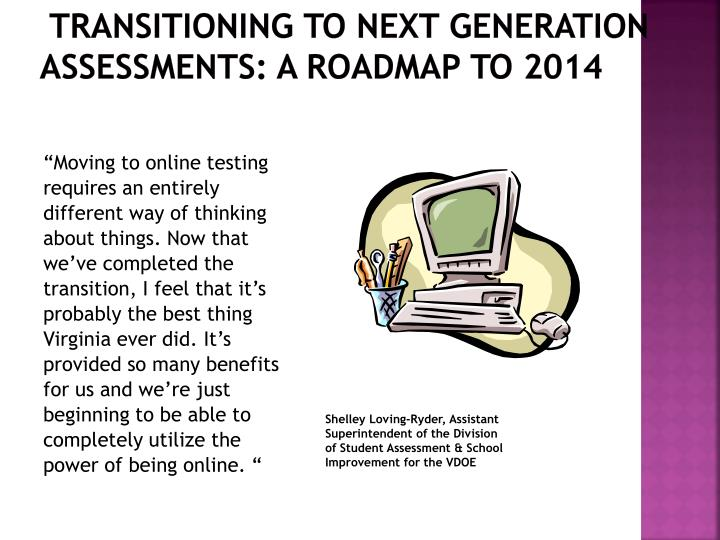 Transitioning to Next Generation Assessments: A Roadmap to 2014