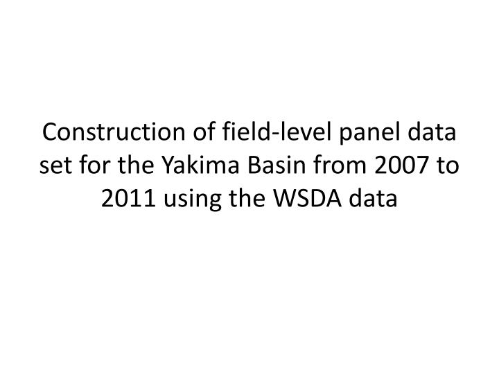 Construction of field-level panel data set for the Yakima Basin from 2007 to 2011 using the WSDA data