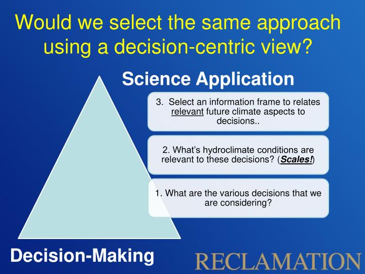 Would we select the same approach using a decision-centric view?