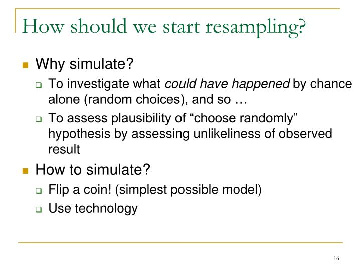 How should we start resampling?