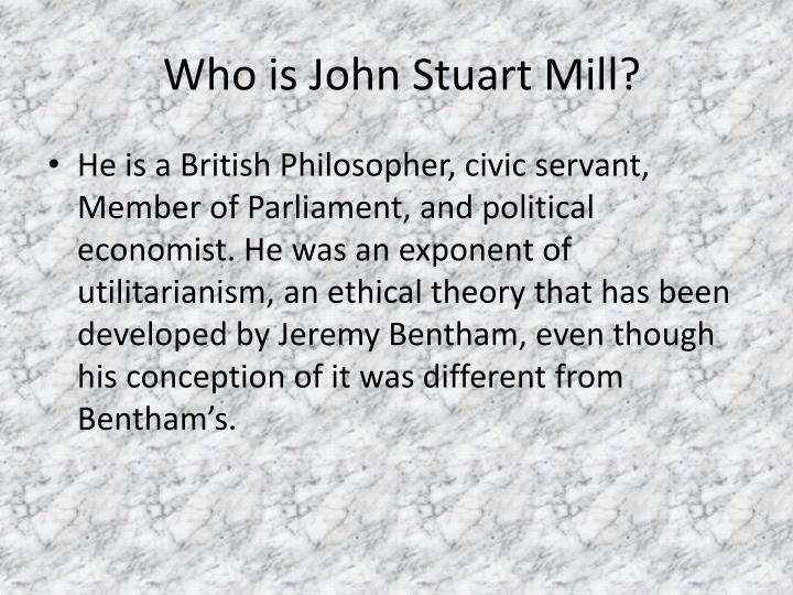 john stuart mills belief on the ethical theory known as utilitarianism Although forms of utilitarianism have been put forward and debated since ancient times, the modern theory is most often associated with the british philosopher john stuart mill (1806- 1873) who developed the theory from a plain hedonistic version put forward by his mentor jeremy bentham (1748.