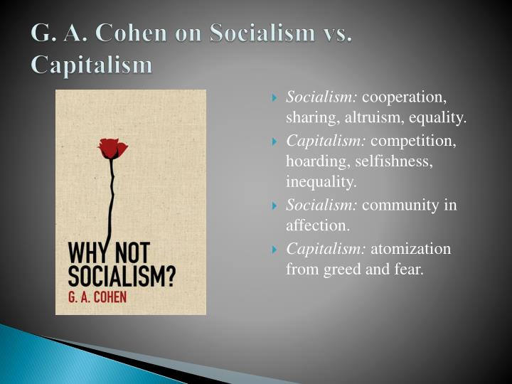 a comparison of why not socialism g a cohen and why not capitalism by jason brennan I then discuss how the norms emerging from contractarian agreement might constrain any comparison of  under capitalism,  g a cohen why not socialism.