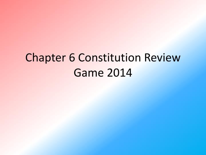 chapter 6 constitution review game 2014 n.