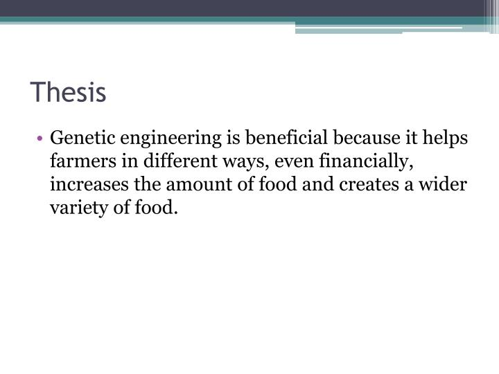 good thesis statement for genetic engineering Within the past four years what is a good genetic engineering thesis statement use our papers to help you with yours thesis statement on genetic engineering.