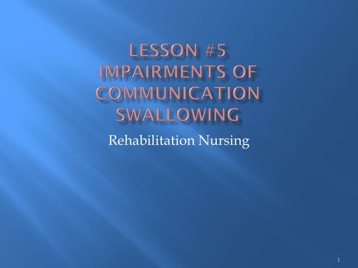 lesson 5 impairments of communication swallowing n.