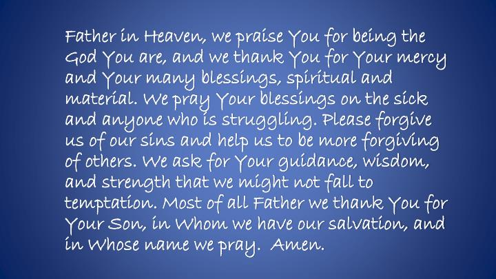 Father in Heaven, we praise You for being the God You are, and we thank You for Your mercy and Your ...