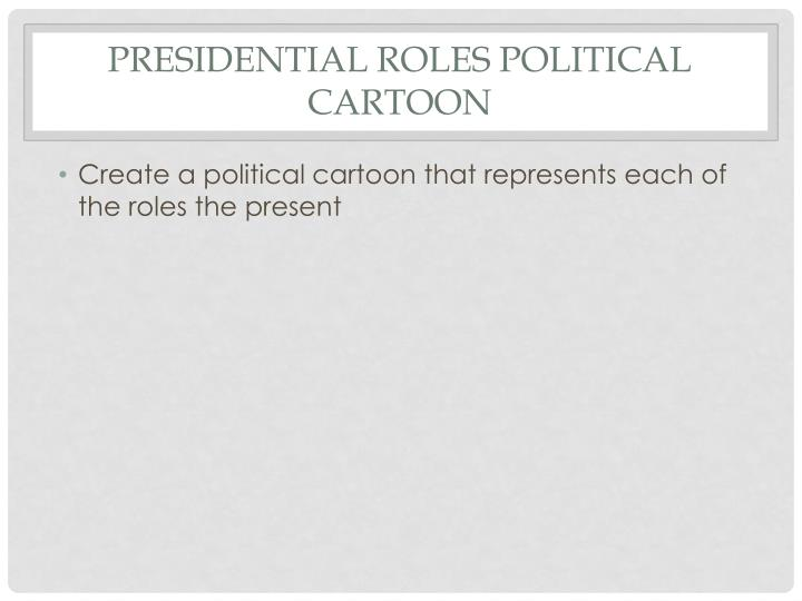 Presidential roles political cartoon