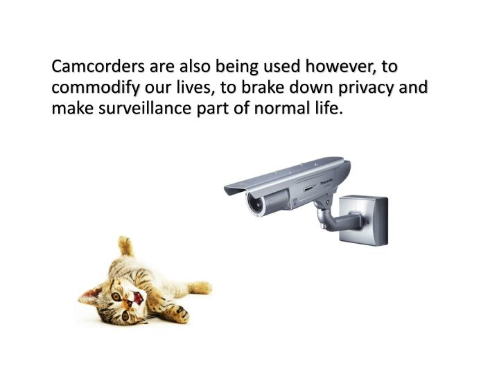 Camcorders are also being used however, to