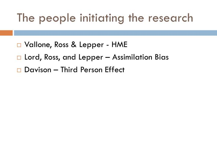 The people initiating the research
