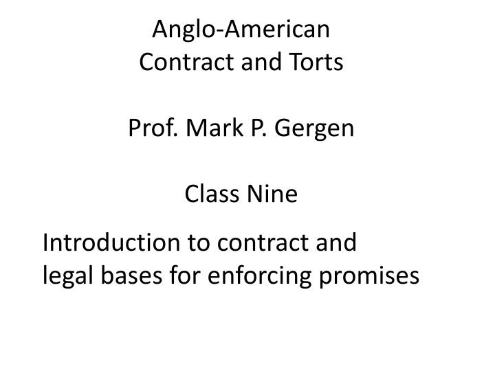 anglo american contract and torts prof mark p gergen class nine n.