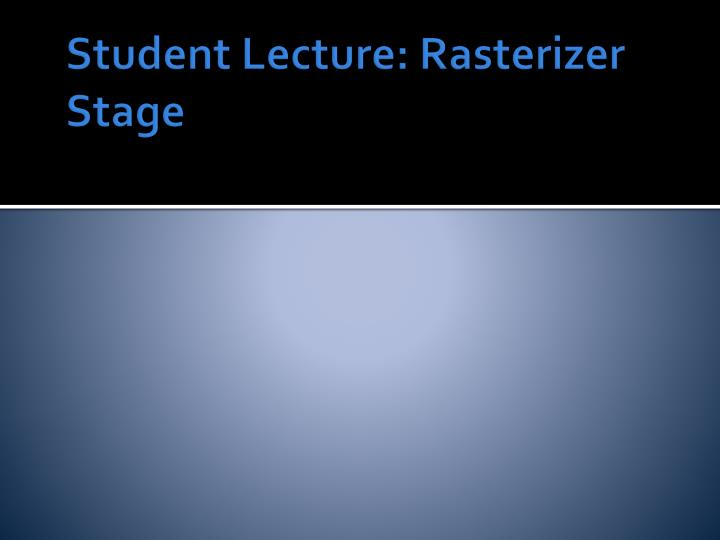 Student Lecture: Rasterizer Stage