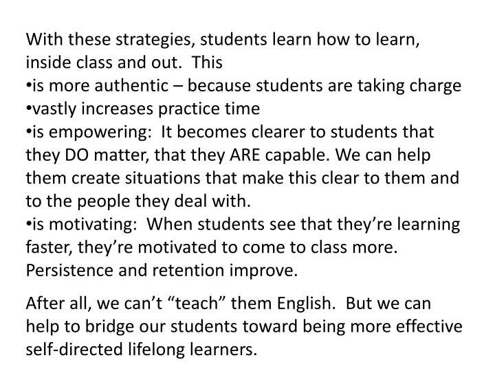 With these strategies, students learn how to learn, inside class and out.
