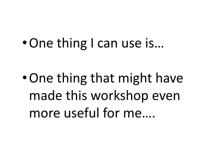 One thing I can use is…