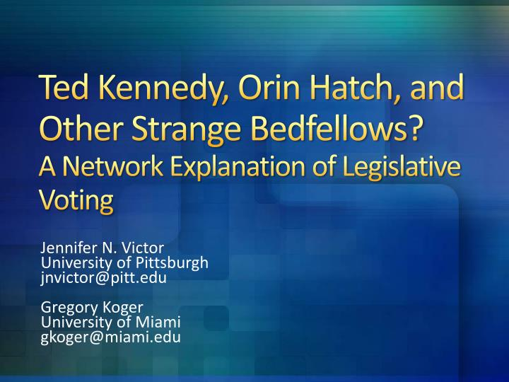 ted kennedy orin hatch and other strange bedfellows a network explanation of legislative voting n.