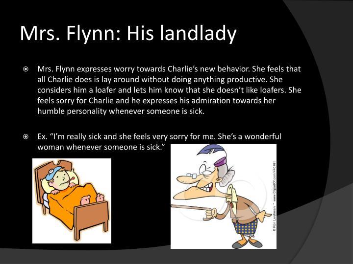 Mrs. Flynn: His landlady