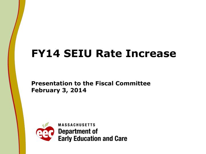 Fy14 seiu rate increase presentation to the fiscal committee february 3 2014
