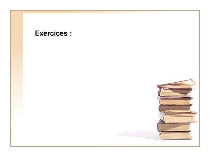 Exercices :