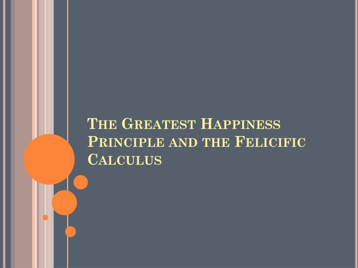 The greatest happiness principle and the felicific calculus