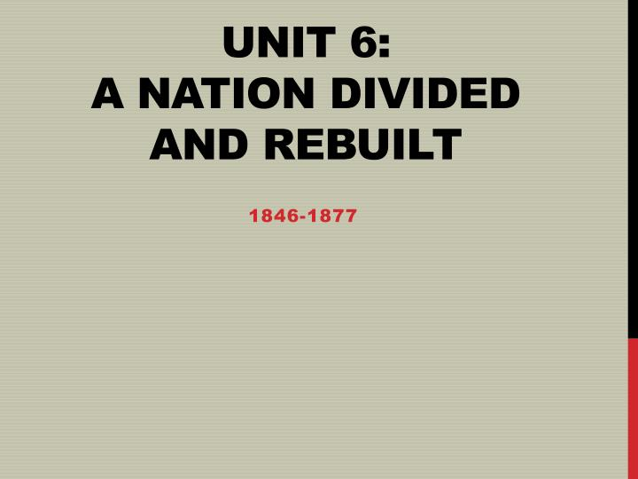 unit 6 a nation divided and rebuilt n.