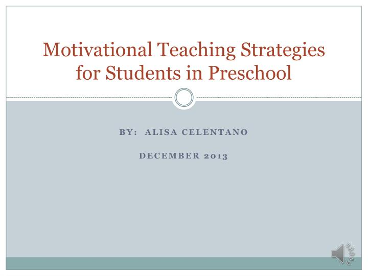 PPT - Motivational Teaching Strategies for Students in Preschool