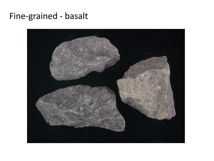 Fine-grained - basalt