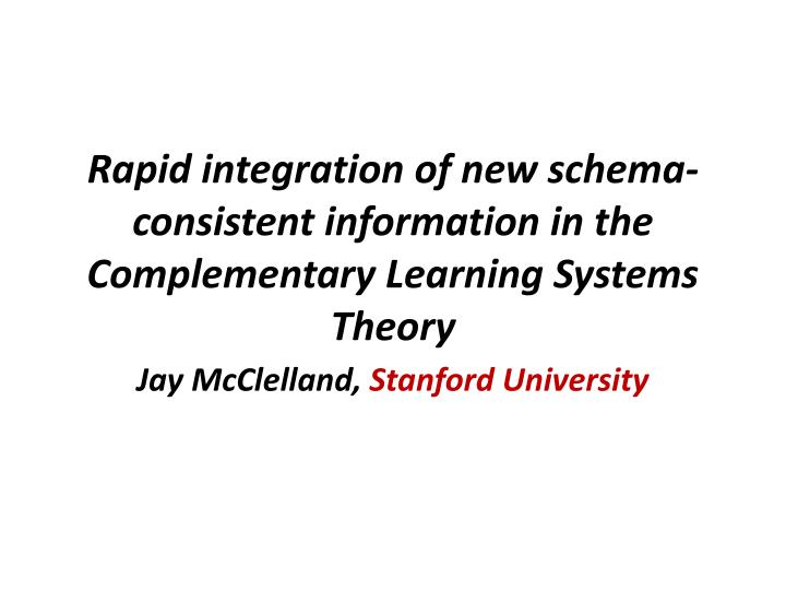 Rapid integration of new schema consistent information in the complementary learning systems theory