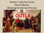 charles v calls him to the diet of worms meeting for german princes