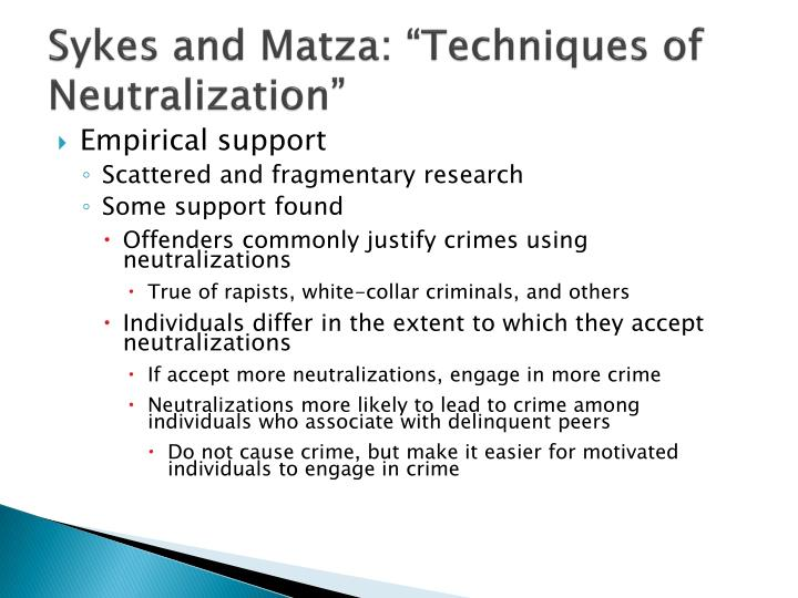 matza and sykes neutralization theory Sykes and matza proposed neutralization theory as an alternative to subcultural theories they noted that delinquents maintain a dichotomous attachment to both the mainstream society and the subterranean culture within which they operate.