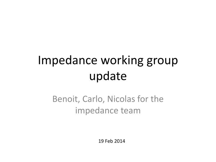 impedance working group update n.