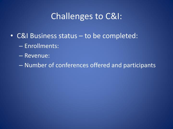 Challenges to C&I: