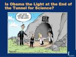 is obama the light at the end of the tunnel for science