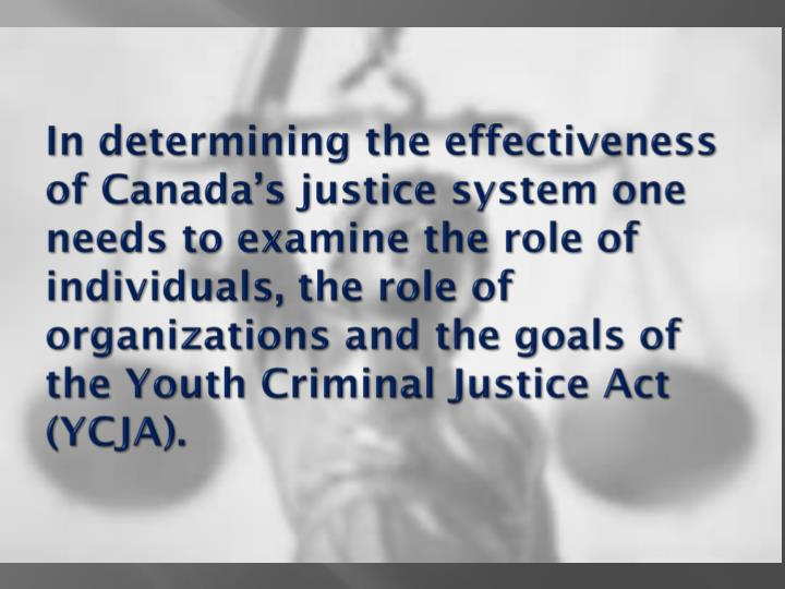 In determining the effectiveness of Canada's justice system one needs to examine the role of indiv...