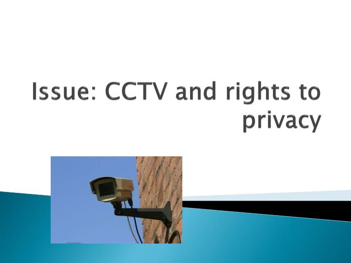 issue cctv and rights to privacy n.