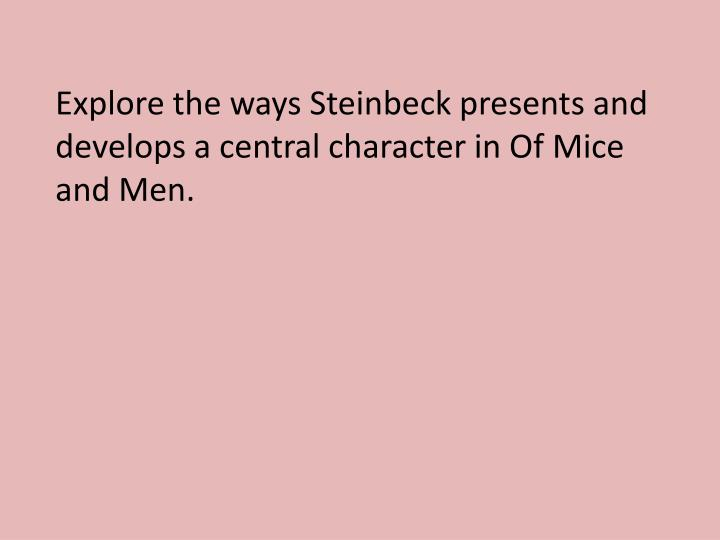 explore how steinbeck presents and develops 1 how does the setting of of mice and men influence the book's thematic development in answering, consider the connection between the novel's setting and the characters' vocations also, how does steinbeck signal the importance of setting in his choice of place names.