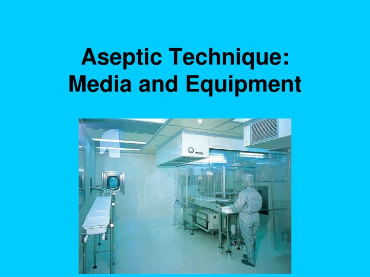 aseptic technique media and equipment n.