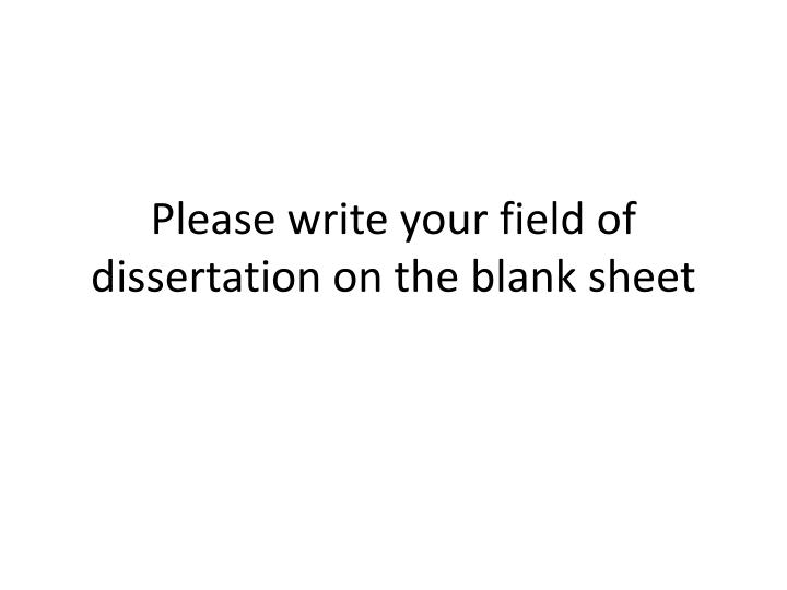 Please write your field of dissertation on the blank sheet