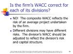 is the firm s wacc correct for each of its divisions
