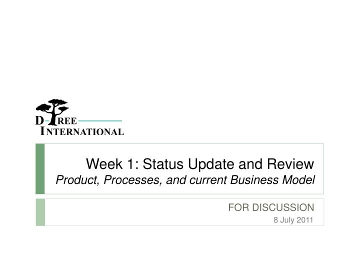 week 1 status update and review product processes and current business model n.
