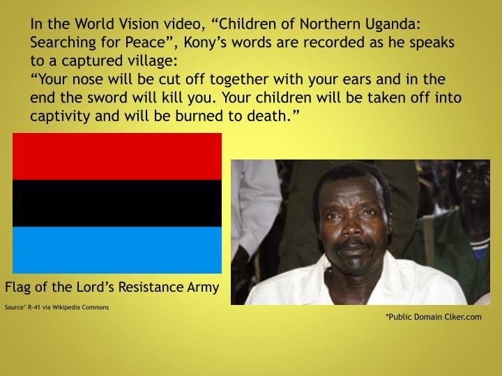 "In the World Vision video, ""Children of Northern Uganda: Searching for Peace"","