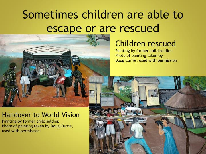 Sometimes children are able to escape or are rescued